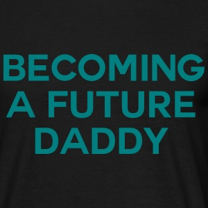Becoming a future Daddy T-Shirts - Men's T-Shirt
