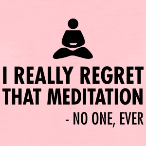 I really regret that meditation - no one, ever T-S - Women's Premium T-Shirt