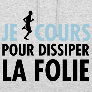 Je cours pour dissiper la FOLIE Sweat-shirts - Sweat-shirt à capuche unisexe