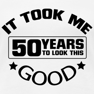 IT HAS TO LOOK 50 YEARS LASTED, SO GOOD! T-Shirts - Women's Premium T-Shirt