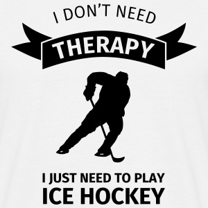 I don't need therapy I just need to play ice hocke T-Shirts - Männer T-Shirt