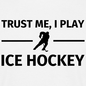 Trust Me I Play Ice Hockey Camisetas - Camiseta hombre