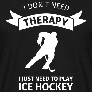 I don't need therapy I just need to play ice hocke Tee shirts - T-shirt Homme