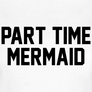 Part time mermaid T-shirts - Dame-T-shirt