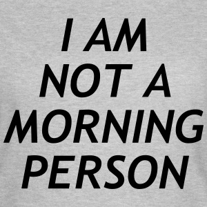 I am no a morning person T-skjorter - T-skjorte for kvinner