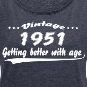 Vintage 1951 Getting Better With Age T-Shirts - Women's T-shirt with rolled up sleeves