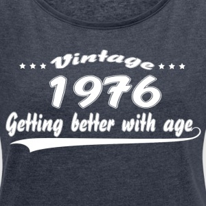 Vintage 1976 Getting Better With Age T-Shirts - Women's T-shirt with rolled up sleeves