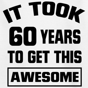 IT HAS TO LOOK 60 YEARS LASTED, SO GOOD! Shirts - Kids' T-Shirt