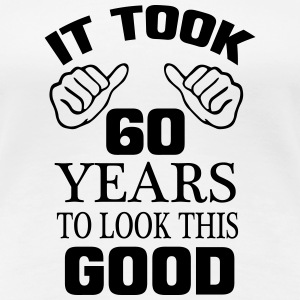 IT HAS TO LOOK 60 YEARS LASTED, SO GOOD! T-Shirts - Women's Premium T-Shirt