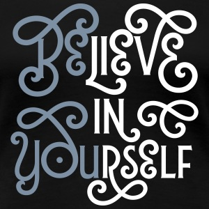 Believe In Yourself (Be You) Tee shirts - T-shirt Premium Femme