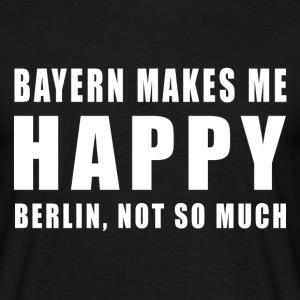 Bayern Makes Me Happy, Berlin Not So Much Shirt - Männer T-Shirt