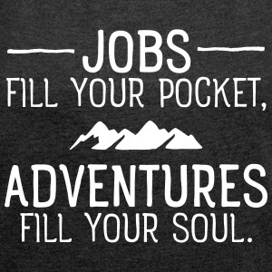 Jobs VS Adventures T-Shirts - Women's T-shirt with rolled up sleeves