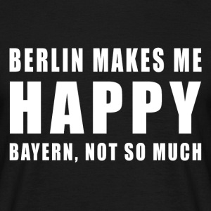 Berlin Makes Me Happy, Bayern Not So Much Shirt - Männer T-Shirt