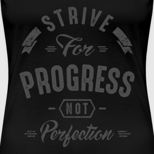 Strive For Progress - Inspirational Quotes. - Women's Premium T-Shirt