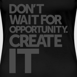 Opportunity - Motivational Quotes. - Women's Premium T-Shirt