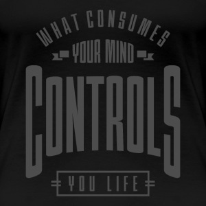 Controls You Life - Inspiration Quote. - Women's Premium T-Shirt