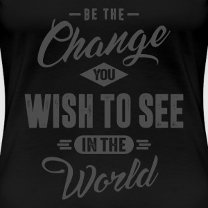 Be the Change - Inspiration Quote. - Women's Premium T-Shirt