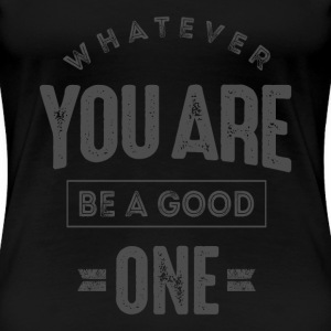 Be a Good One - Inspiration Quote. - Women's Premium T-Shirt