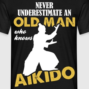 Never Underestimate An Old Man Who Knows Aikido T-Shirts - Men's T-Shirt