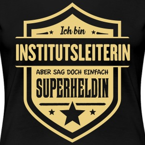 Super Institutsleiterin T-Shirts - Frauen Premium T-Shirt
