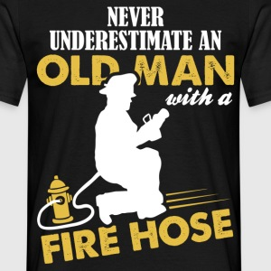 Never Underestimate An Old Man With A Fire Hose T-Shirts - Men's T-Shirt