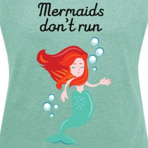 Mermaids Don't Run T-Shirts - Women's T-shirt with rolled up sleeves