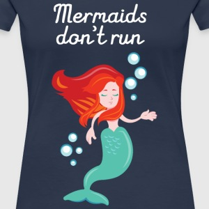 Mermaids Don't Run T-skjorter - Premium T-skjorte for kvinner
