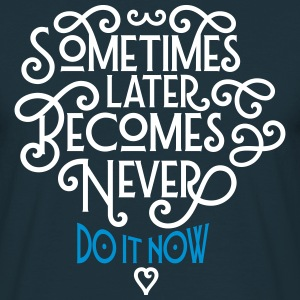 Sometimes Later Becomes Never - Do It Now Camisetas - Camiseta hombre