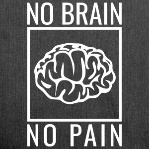 no brain no pain brain saying statement stupidity Bags & Backpacks - Shoulder Bag made from recycled material