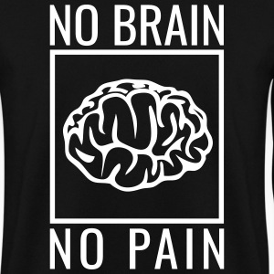 no brain no pain brain saying statement stupidity Hoodies & Sweatshirts - Men's Sweatshirt