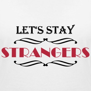 Let's stay strangers T-Shirts - Women's V-Neck T-Shirt