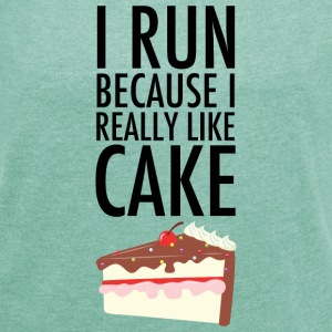 I Run Because I Really Like Cake T-Shirts - Women's T-shirt with rolled up sleeves