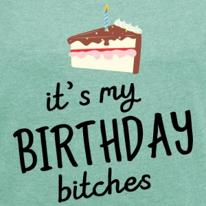 It's My Birthday Bitches T-Shirts - Frauen T-Shirt mit gerollten Ärmeln