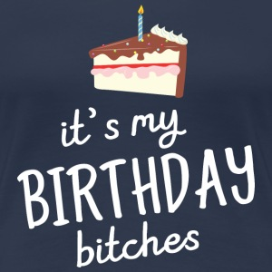It's My Birthday Bitches T-Shirts - Frauen Premium T-Shirt