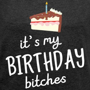 It's My Birthday Bitches T-Shirts - Women's T-shirt with rolled up sleeves