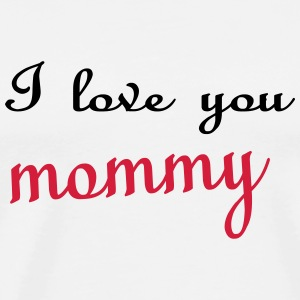 I love you mommy T-Shirts - Men's Premium T-Shirt