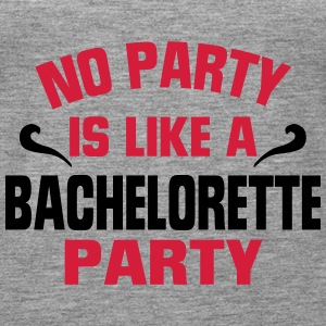 NO PARTY IS SO AS A BACHELORETTE PARTY! Tops - Women's Premium Tank Top