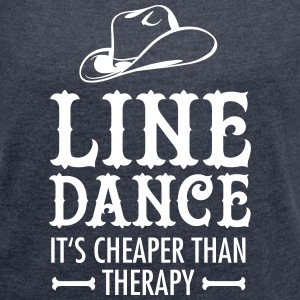 Line Dance - It's Cheaper Than Therapy T-Shirts - Frauen T-Shirt mit gerollten Ärmeln