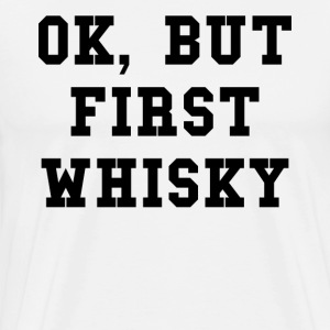 Ok but first whisky - T-shirt Premium Homme