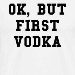 Ok but first vodka - T-shirt Premium Homme