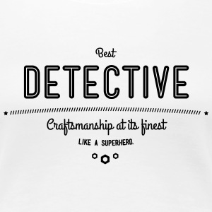 Best detective - craftsmanship at its finest, like a super hero T-Shirts - Women's Premium T-Shirt