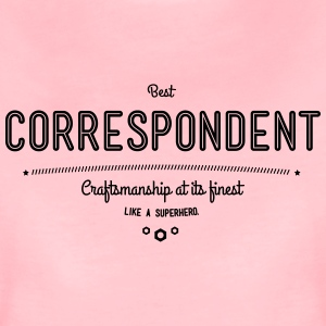 Best correspondent - craftsmanship at its finest, like a super hero T-Shirts - Women's Premium T-Shirt