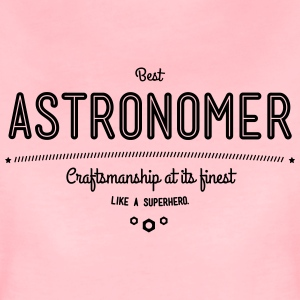 Best astronomer - craftsmanship at its finest, like a super hero T-Shirts - Women's Premium T-Shirt