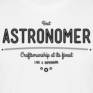 Best astronomer - craftsmanship at its finest, like a super hero T-Shirts - Men's T-Shirt