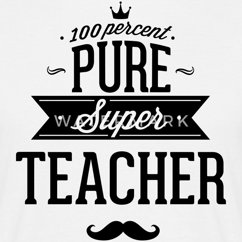 100% Super teacher T-Shirts - Men's T-Shirt