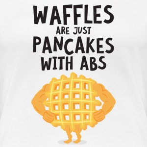 Waffles Are Just Pancakes With Abs T-Shirts - Frauen Premium T-Shirt