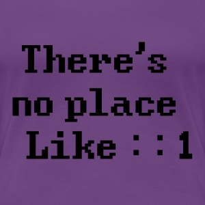 There's no place like ::1 T-Shirts - Frauen Premium T-Shirt