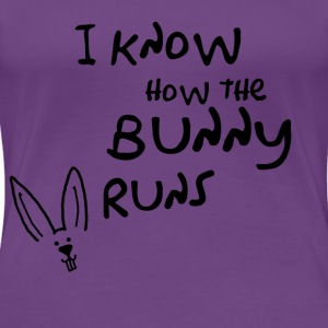 I know how the bunny runs - Frauen Premium T-Shirt