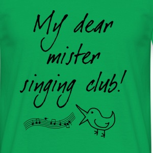 My dear mister singing club - Männer T-Shirt