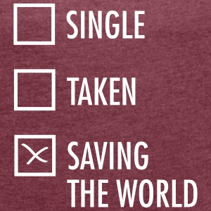 Single Taken Saving the World T-Shirts - Women's T-shirt with rolled up sleeves